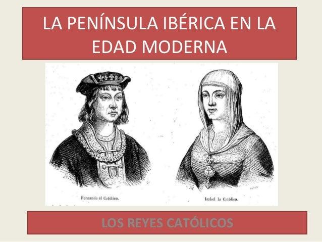 LA PENÍNSULA IBÉRICA EN LA EDAD MODERNA LOS REYES CATÓLICOS