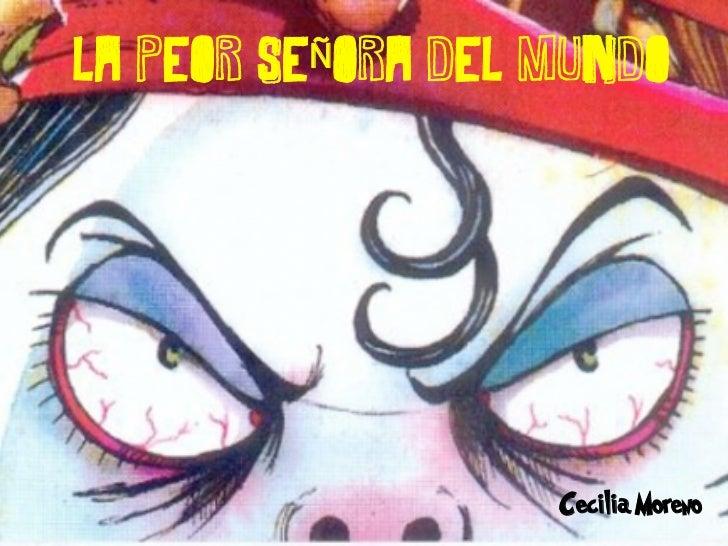 LA PEOR SEÑORA DEL MUNDO                   Cecilia Moreno