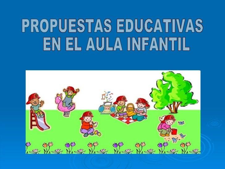 PROPUESTAS EDUCATIVAS EN EL AULA INFANTIL