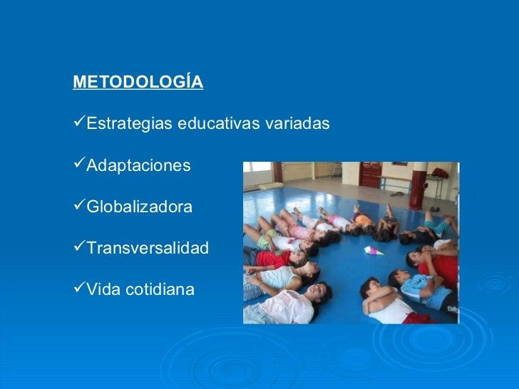 <ul><li>METODOLOGÍA </li></ul><ul><li>Estrategias educativas variadas </li></ul><ul><li>Adaptaciones </li></ul><ul><li>Glo...