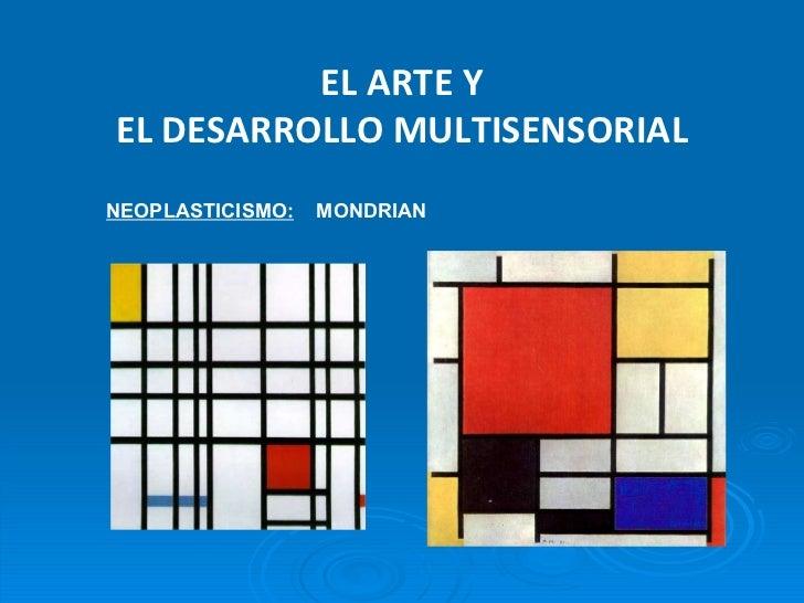 EL ARTE Y EL DESARROLLO MULTISENSORIAL NEOPLASTICISMO:   MONDRIAN