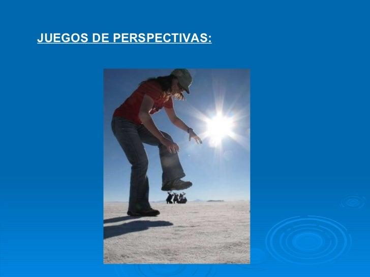JUEGOS DE PERSPECTIVAS: