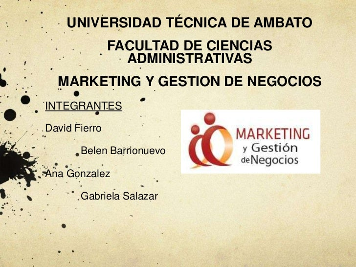 UNIVERSIDAD TÉCNICA DE AMBATO               FACULTAD DE CIENCIAS                 ADMINISTRATIVAS  MARKETING Y GESTION DE N...