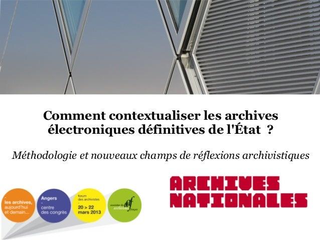 Comment contextualiser les archives électroniques définitives de l'État ? Méthodologie et nouveaux champs de réflexions a...