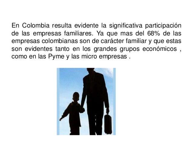 En Colombia resulta evidente la significativa participación de las empresas familiares. Ya que mas del 68% de las empresas...