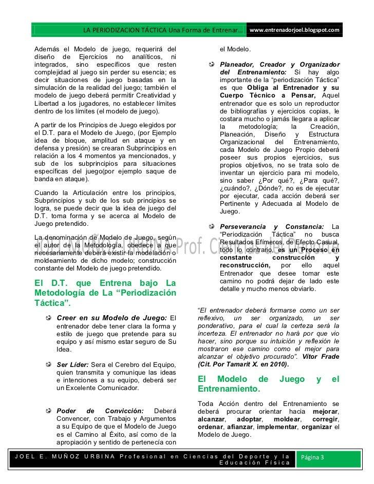 LA PERIODIZACION TÁCTICA Una Forma de Entrenar… www.entrenadorjoel.blogspot.com    Además el Modelo de juego, requerirá de...