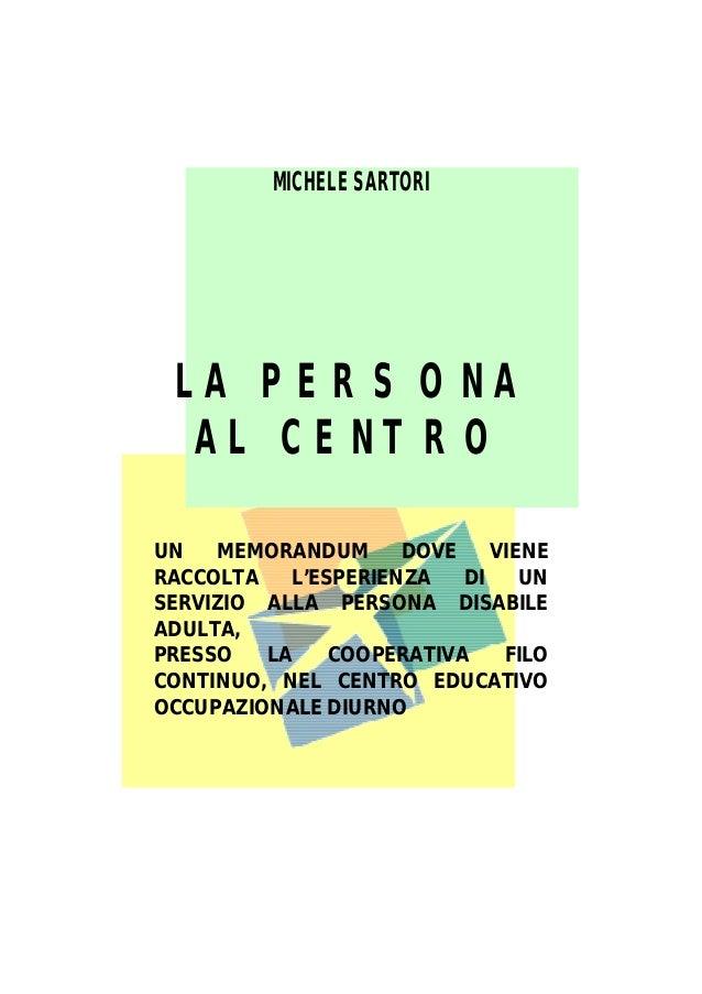 MICHELE SARTORI LA PERSONA AL CENTRO UN MEMORANDUM DOVE VIENE RACCOLTA L'ESPERIENZA DI UN SERVIZIO ALLA PERSONA DISABILE A...