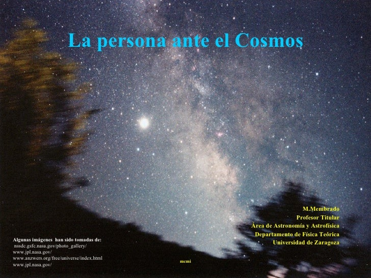 La persona ante el Cosmos M.Membrado Profesor Titular Área de Astronomía y Astrofísica Departamento de Física Teórica Univ...