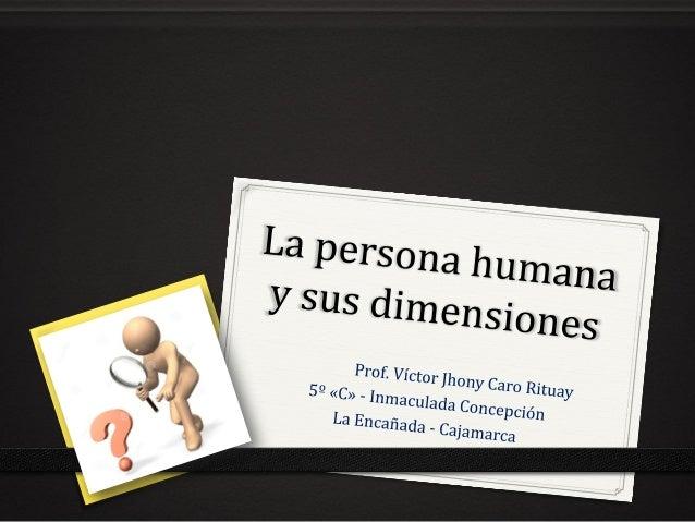 ¿Qué entendemos por persona humana? 0 Es un ser racional y consciente de sí mismo, con identidad propia, dotado de sensibi...