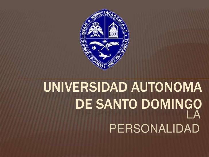 UNIVERSIDAD AUTONOMA    DE SANTO DOMINGO                  LA        PERSONALIDAD