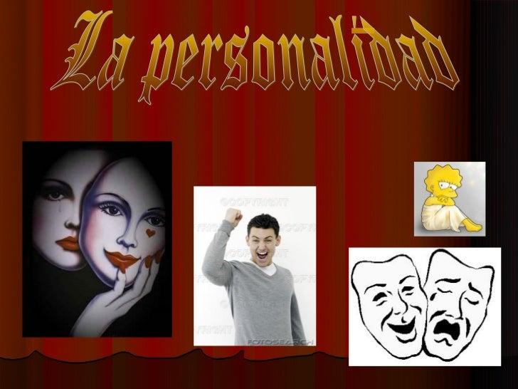 Definición          La personalidad, es un             constructor psicológico             que referimos a             co...