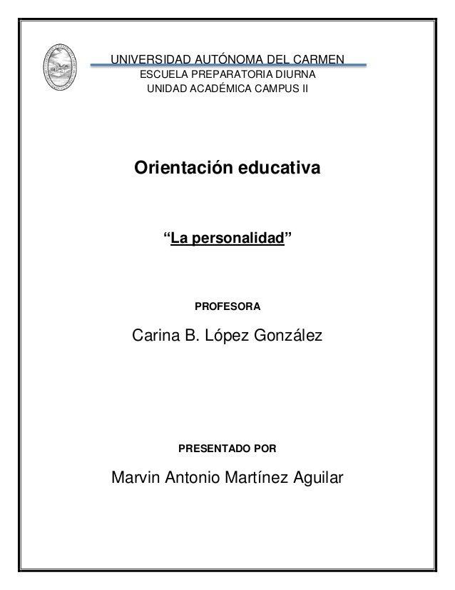 """UNIVERSIDAD AUTÓNOMA DEL CARMEN ESCUELA PREPARATORIA DIURNA UNIDAD ACADÉMICA CAMPUS II Orientación educativa """"La personali..."""