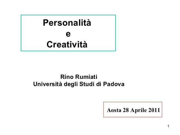 Personalità  e Creatività  Rino Rumiati Università degli Studi di Padova Aosta 28 Aprile 2011