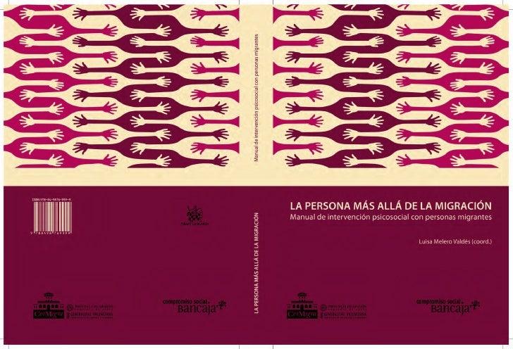 LA PERSONA MÁS ALLÁ DE LA MIGRACIÓNManual de intervención psicosocial con personas migrantes              Luisa Melero Val...
