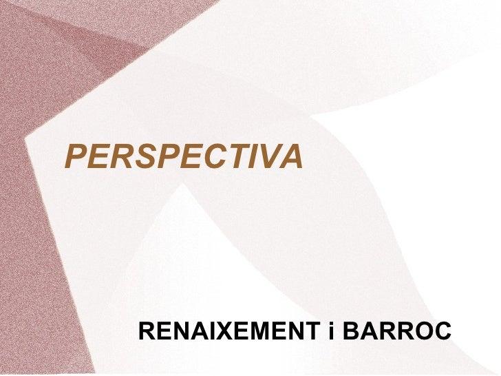 PERSPECTIVA RENAIXEMENT i BARROC