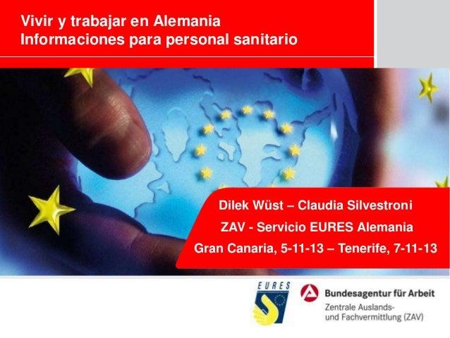 Vivir y trabajar en Alemania Informaciones para personal sanitario  Dilek Wüst – Claudia Silvestroni ZAV - Servicio EURES ...