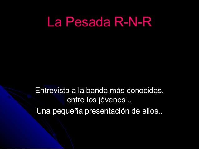La Pesada R-N-RLa Pesada R-N-R Entrevista a la banda más conocidas,Entrevista a la banda más conocidas, entre los jóvenes ...
