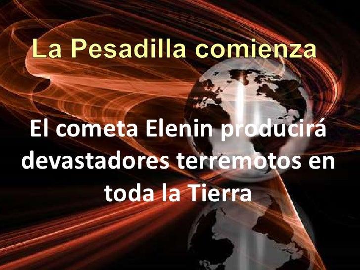 La Pesadilla comienza<br />El cometa Elenin producirá devastadores terremotos en toda laTierra<br />