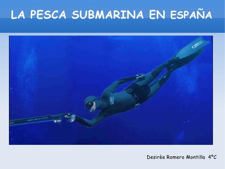 LA PESCA SUBMARINA EN  ESPAÑA Desirèe Romero Montilla  4ºC