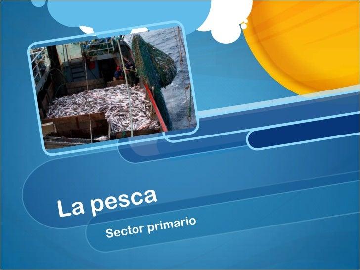 La pesca<br />Sector primario<br />