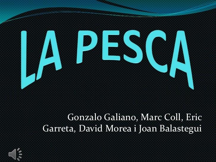 LA PESCA<br />Gonzalo Galiano, Marc Coll, Eric Garreta, David Morea i Joan Balastegui<br />