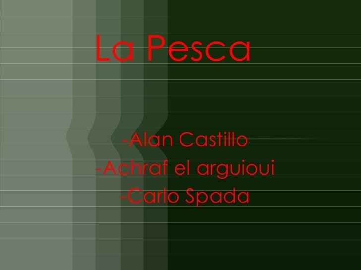 La Pesca  -Alan Castillo-Achraf el arguioui  -Carlo Spada         -