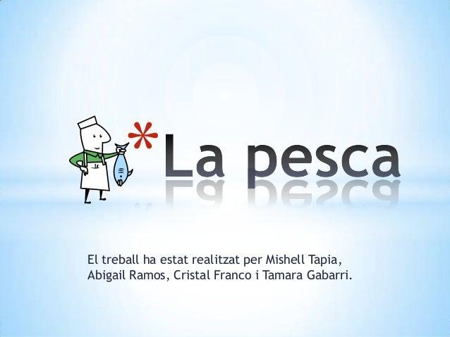 *El treball ha estat realitzat per Mishell Tapia,Abigail Ramos, Cristal Franco i Tamara Gabarri.
