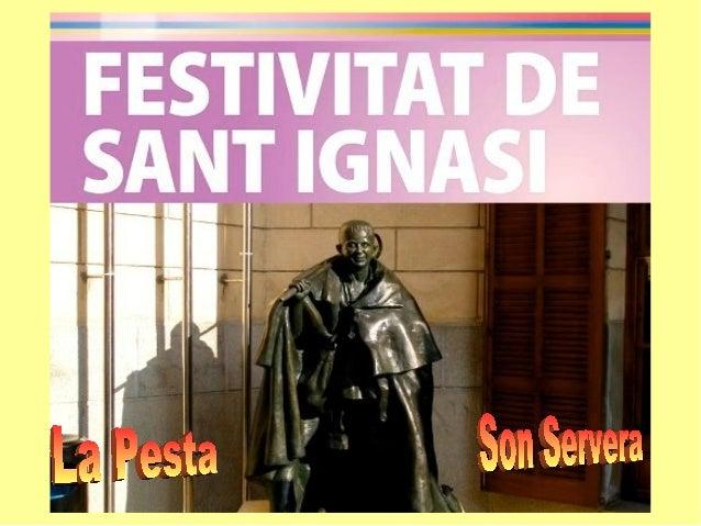 Dia 1 de Febrer, Sant Ignasi, és un dia festiu a Son Servera per commemorar  un fet que va passar al poble fa quasi       ...