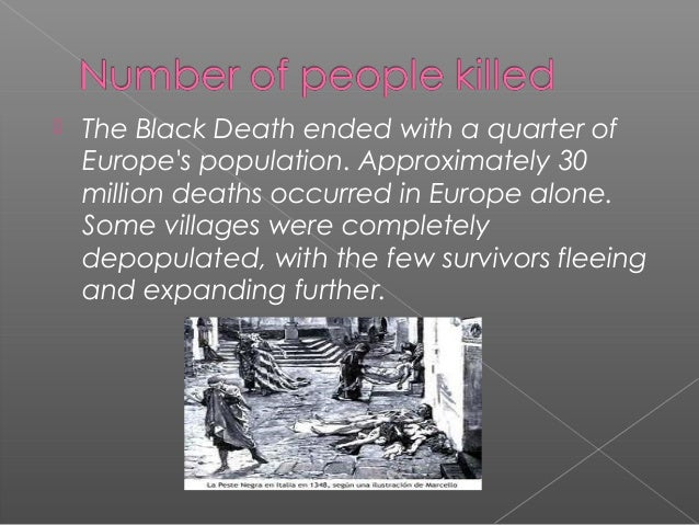    The Black Death ended with a quarter of    Europes population. Approximately 30    million deaths occurred in Europe a...