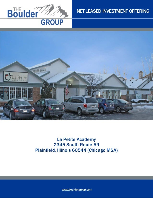 NET LEASED INVESTMENT OFFERING  La Petite Academy 2345 South Route 59 Plainfield, Illinois 60544 (Chicago MSA)  www.boulde...