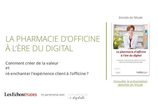 en partenariat avec LA PHARMACIE D'OFFICINE À L'ÈRE DU DIGITAL Comment créer de la valeur et ré-enchanter l'expérience cli...