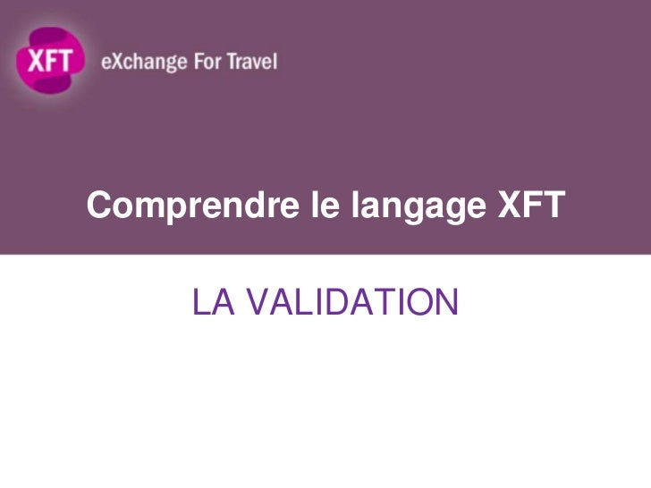 Comprendre le langage XFT     LA VALIDATION