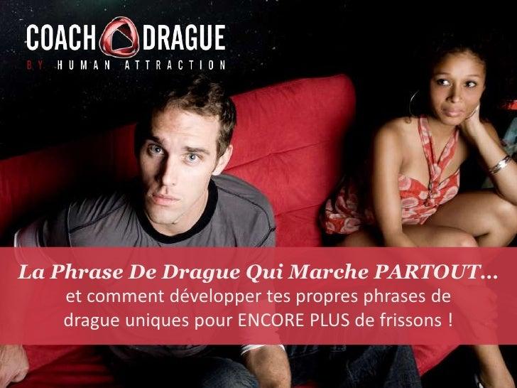 La Phrase De DragueQuiMarche PARTOUT…<br />et commentdéveloppertespropresphrases de<br />dragueuniquespour ENCORE PLUS de ...