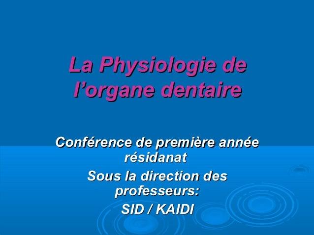 La Physiologie deLa Physiologie de l'organe dentairel'organe dentaire Conférence de première annéeConférence de première a...