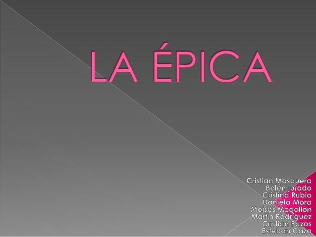 La épica es uno de los géneros literarios, originalmente se escribían en versos y eran contados oralmente por los rapsodas...