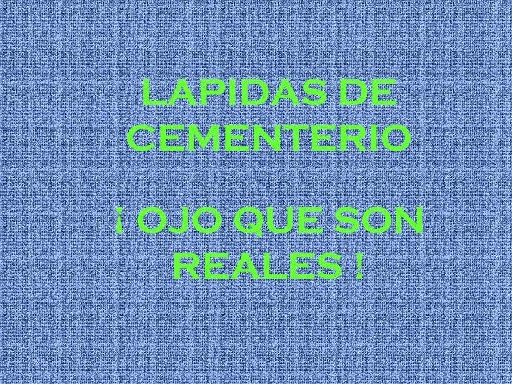 LAPIDAS DE CEMENTERIO ¡ OJO QUE SON REALES !