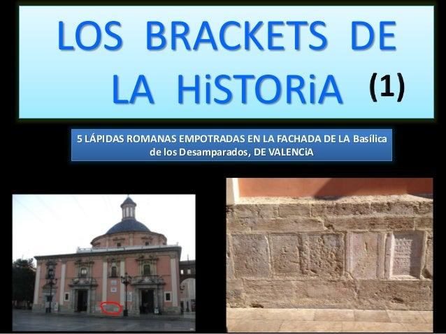LOS BRACKETS DE LA HiSTORiA 5 LÁPIDAS ROMANAS EMPOTRADAS EN LA FACHADA DE LA Basílica de los Desamparados, DE VALENCiA