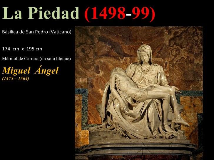 La Piedad  (1498 - 99)   Básílica de San Pedro (Vaticano)        174  cm  x  195 cm   Mármol de Carrara (un solo bloque) M...
