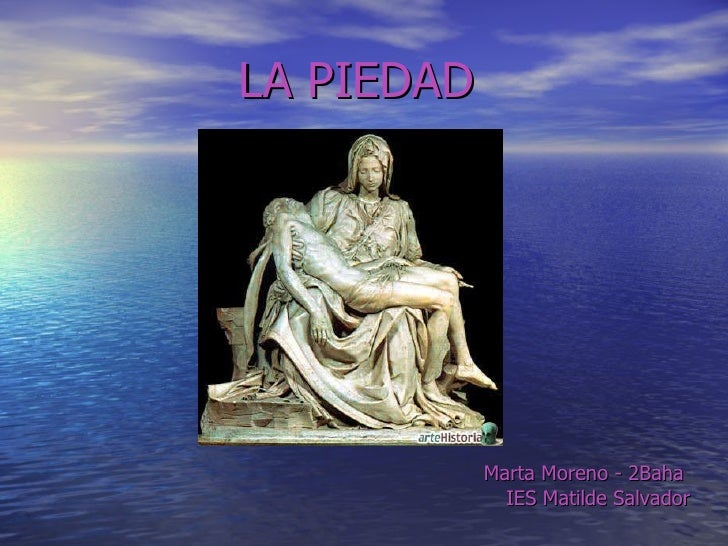 LA PIEDAD <ul><li>Marta Moreno - 2Baha  </li></ul><ul><li>IES Matilde Salvador </li></ul>