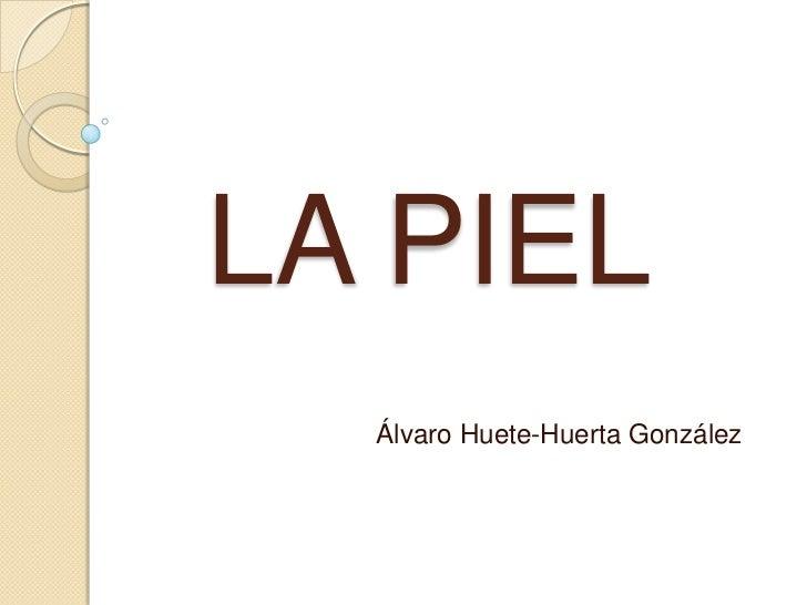 LA PIEL  Álvaro Huete-Huerta González