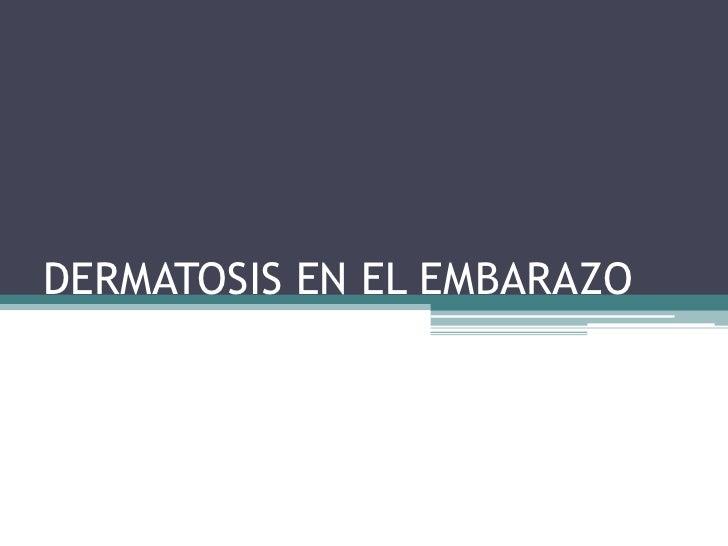 DERMATOSIS EN EL EMBARAZO<br />