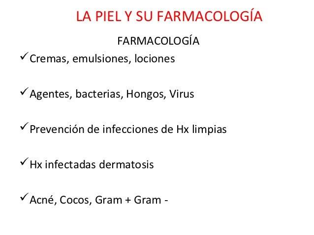 LA PIEL Y SU FARMACOLOGÍA                 FARMACOLOGÍACremas, emulsiones, locionesAgentes, bacterias, Hongos, VirusPrev...
