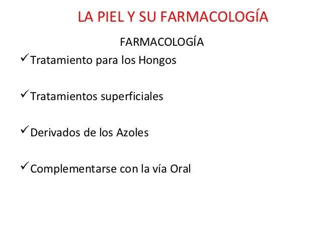 LA PIEL Y SU FARMACOLOGÍA                 FARMACOLOGÍATratamiento para los HongosTratamientos superficialesDerivados de...