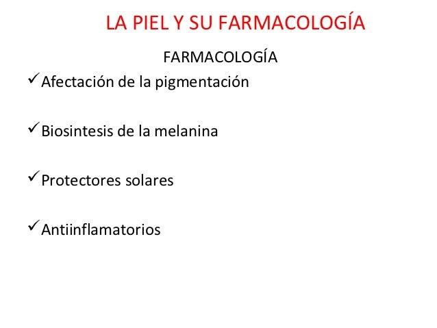LA PIEL Y SU FARMACOLOGÍA                   FARMACOLOGÍAAfectación de la pigmentaciónBiosintesis de la melaninaProtecto...