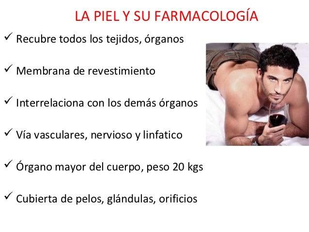 LA PIEL Y SU FARMACOLOGÍA Recubre todos los tejidos, órganos Membrana de revestimiento Interrelaciona con los demás órg...