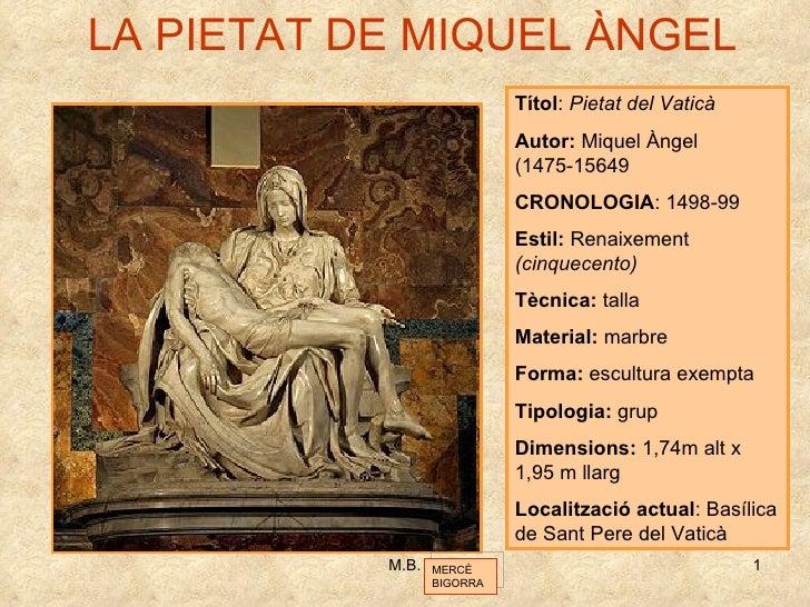 LA PIETAT DE MIQUEL ÀNGEL Títol :  Pietat del Vaticà Autor:  Miquel Àngel (1475-15649 CRONOLOGIA : 1498-99 Estil:  Renaixe...