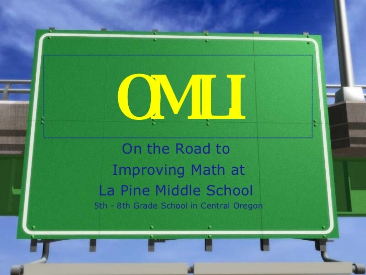 OMLI On the Road to  Improving Math at La Pine Middle School  5th - 8th Grade School in Central Oregon
