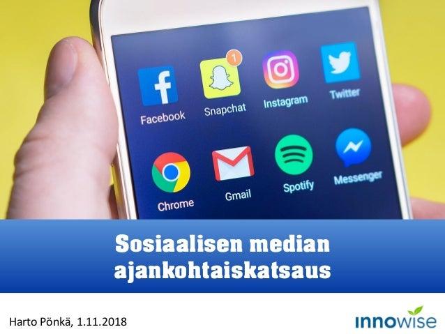 Harto Pönkä, 1.11.2018 Sosiaalisen median ajankohtaiskatsaus