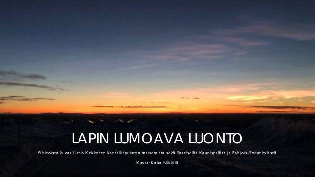 LAPIN LUMOAVA LUONTO Viisitoista kuvaa Urho Kekkosen kansallispuiston maisemista sek� Saarisel�n Kaunisp��lt� ja Pohjois-S...
