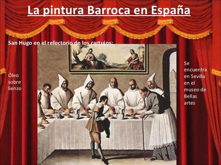 La pintura Barroca en España San Hugo en el refectorio de los cartujos: Óleo  sobre lienzo Se encuentra en Sevilla en el m...